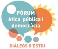 DIÀLEGS D'ESTIU. FÒRUM ÈTICA PÚBLICA I DEMOCRÀCIA.